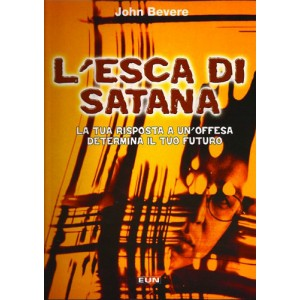 L'esca di Satana - La tua risposta a un'offesa determina il tuo futuro