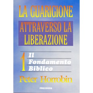La guarigione attraverso la liberazione - Vol. 1.