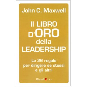 Il libro d'oro della leadership - Le 26 regole per dirigere se stesso e gli altri