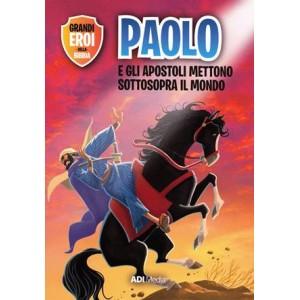 Paolo e gli apostoli mettono sottosopra il mondo